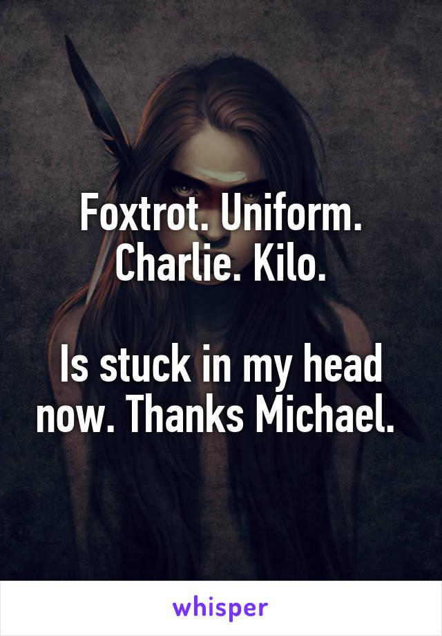 Foxtrot. Uniform. Charlie. Kilo.  Is stuck in my head now. Thanks Michael.