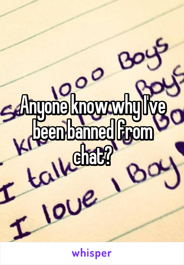 Anyone know why I've been banned from chat?