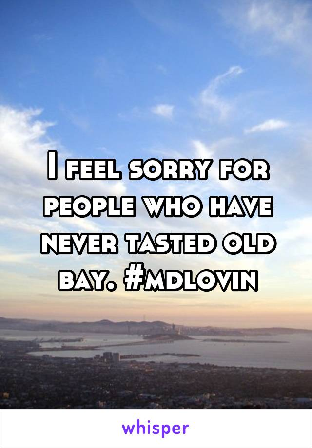 I feel sorry for people who have never tasted old bay. #mdlovin