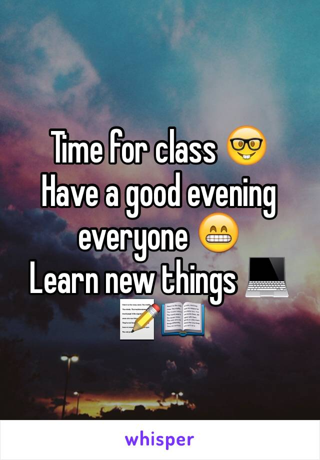 Time for class 🤓 Have a good evening everyone 😁 Learn new things 💻📝📖