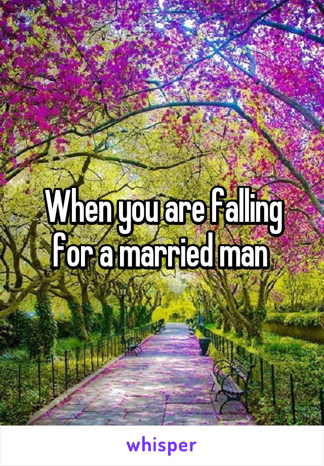When you are falling for a married man
