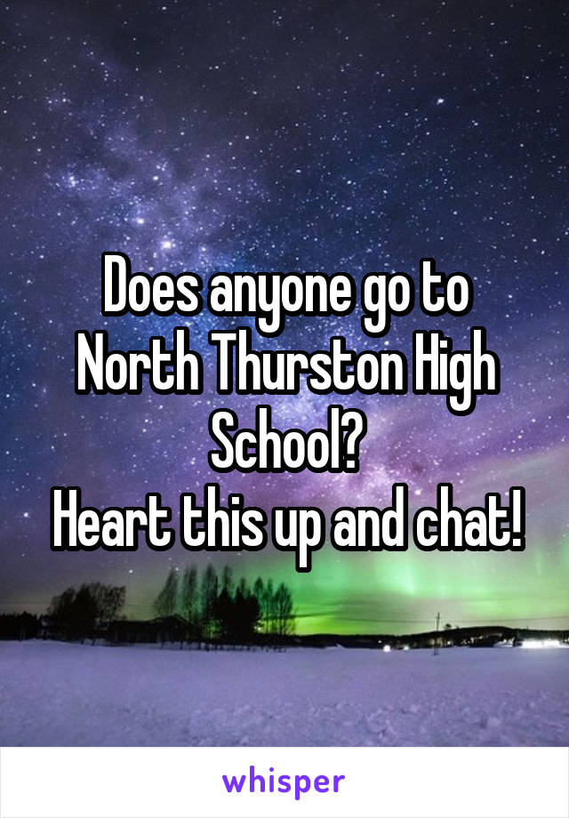 Does anyone go to North Thurston High School? Heart this up and chat!