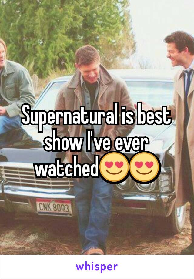 Supernatural is best show I've ever watched😍😍
