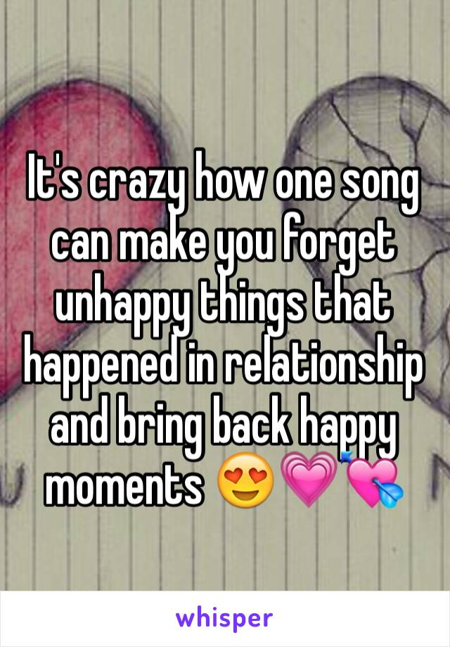 It's crazy how one song can make you forget unhappy things that happened in relationship and bring back happy moments 😍💗💘