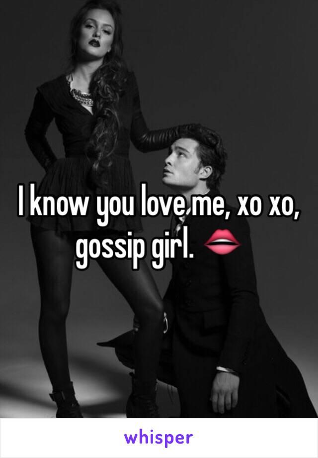 I know you love me, xo xo, gossip girl. 👄