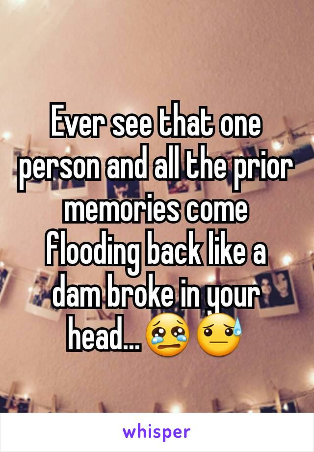 Ever see that one person and all the prior memories come flooding back like a dam broke in your head...😢😓