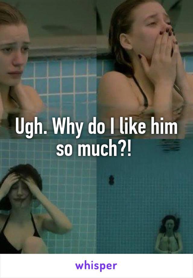 Ugh. Why do I like him so much?!