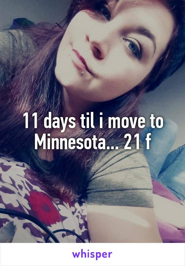 11 days til i move to Minnesota... 21 f