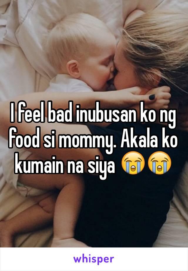I feel bad inubusan ko ng food si mommy. Akala ko kumain na siya 😭😭