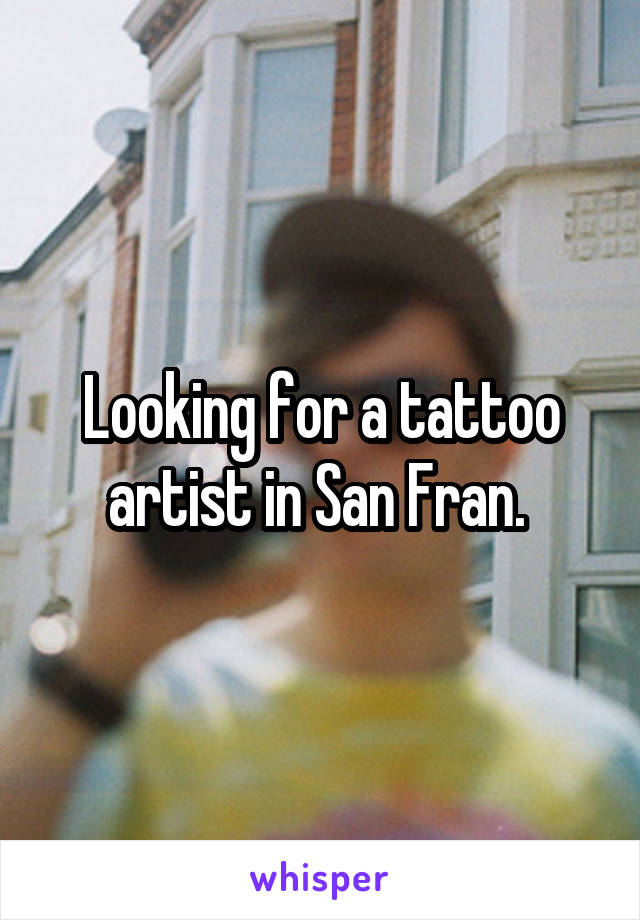 Looking for a tattoo artist in San Fran.