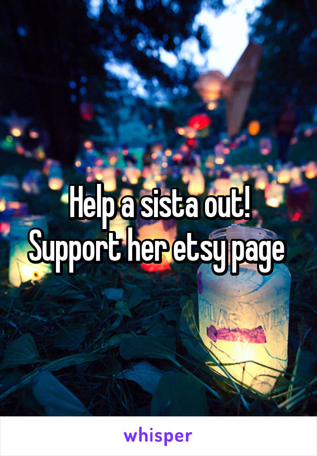 Help a sista out! Support her etsy page