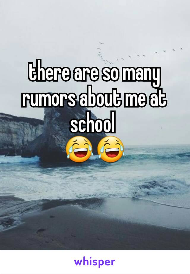 there are so many rumors about me at school  😂😂