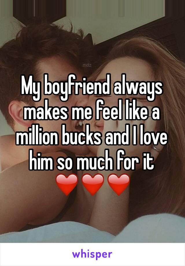 My boyfriend always makes me feel like a million bucks and I love him so much for it ❤️❤️❤️