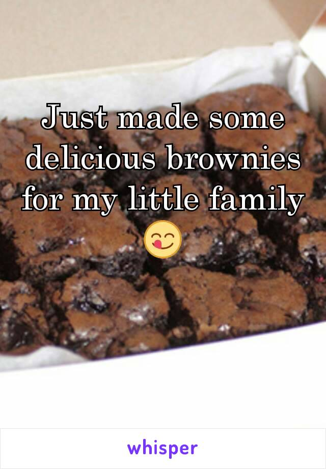Just made some delicious brownies for my little family 😋