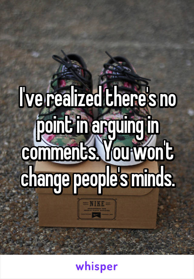 I've realized there's no point in arguing in comments. You won't change people's minds.