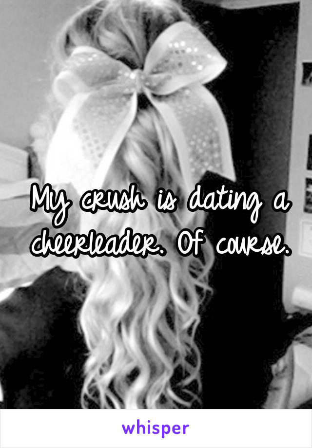 My crush is dating a cheerleader. Of course.