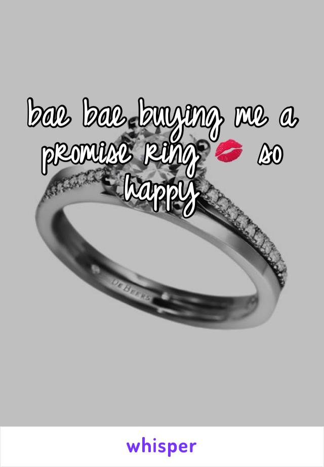 bae bae buying me a promise ring 💋 so happy