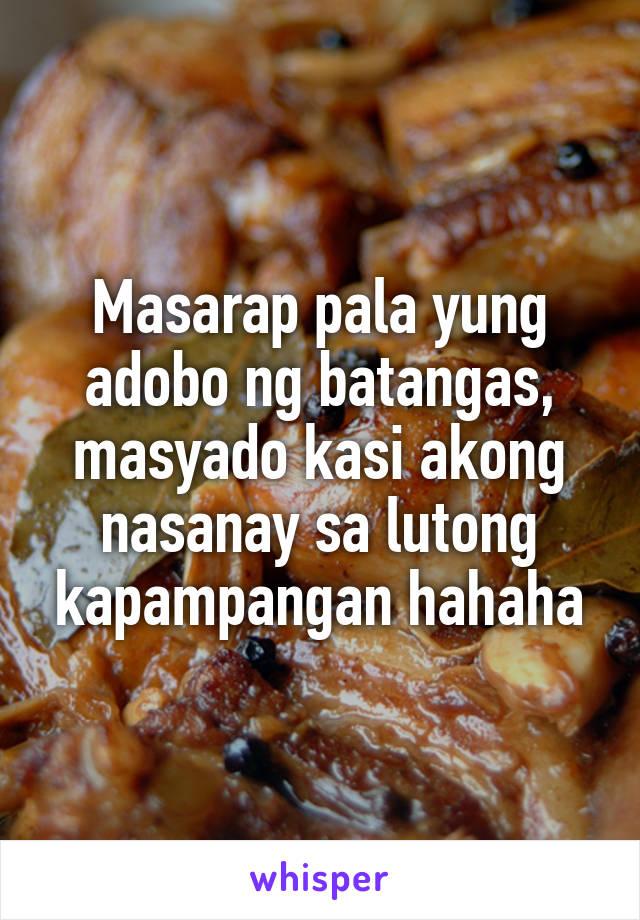 Masarap pala yung adobo ng batangas, masyado kasi akong nasanay sa lutong kapampangan hahaha
