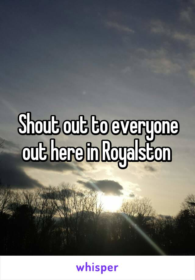 Shout out to everyone out here in Royalston