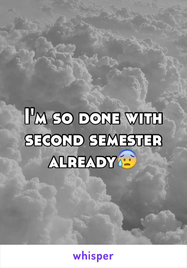 I'm so done with second semester already😰
