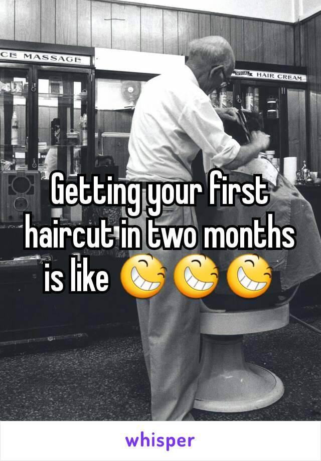 Getting your first haircut in two months is like 😆😆😆