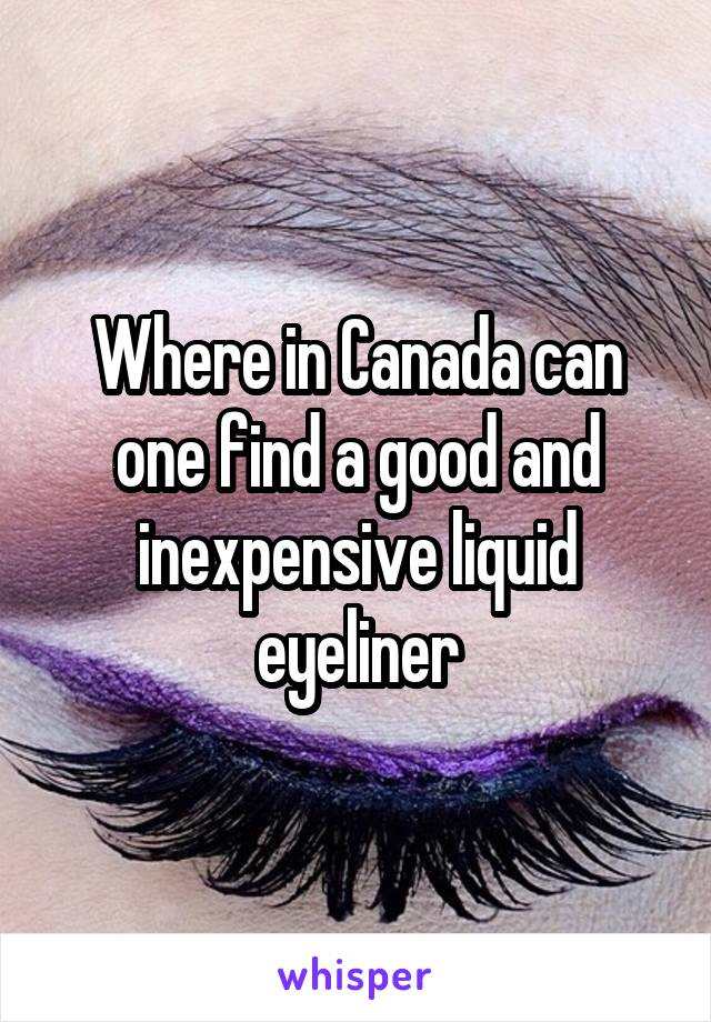 Where in Canada can one find a good and inexpensive liquid eyeliner