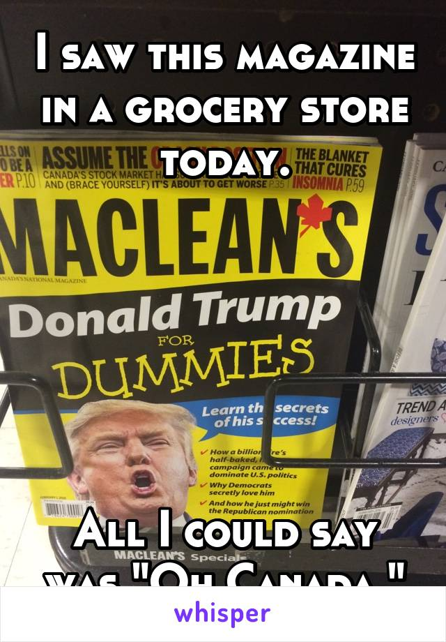 """I saw this magazine in a grocery store today.       All I could say was """"Oh Canada."""""""