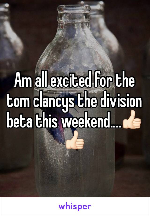 Am all excited for the tom clancys the division beta this weekend....👍🏻👍🏻