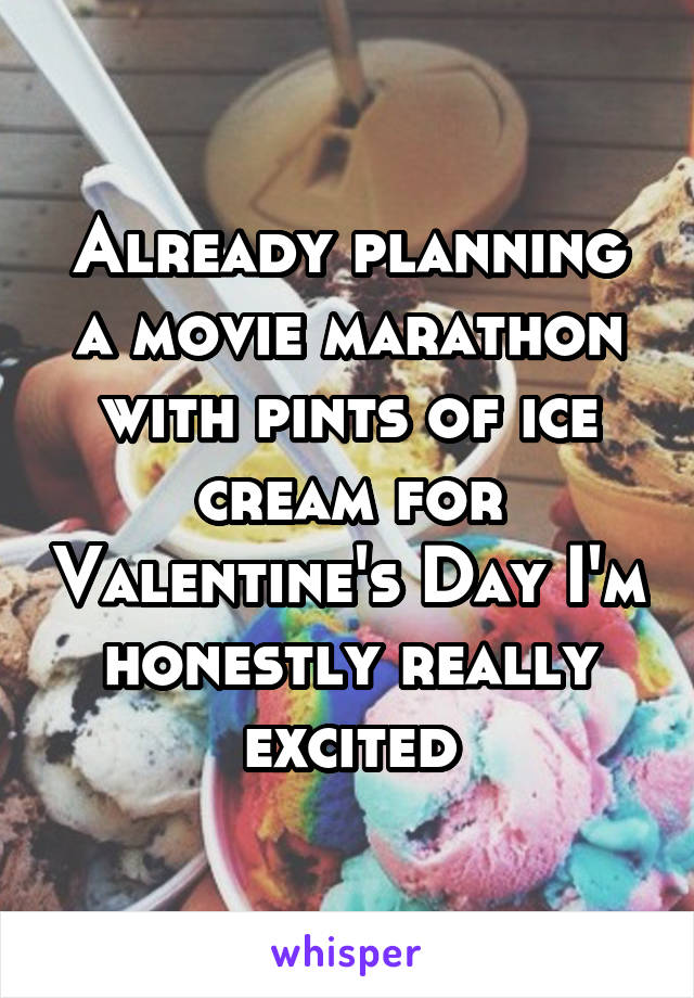 Already planning a movie marathon with pints of ice cream for Valentine's Day I'm honestly really excited
