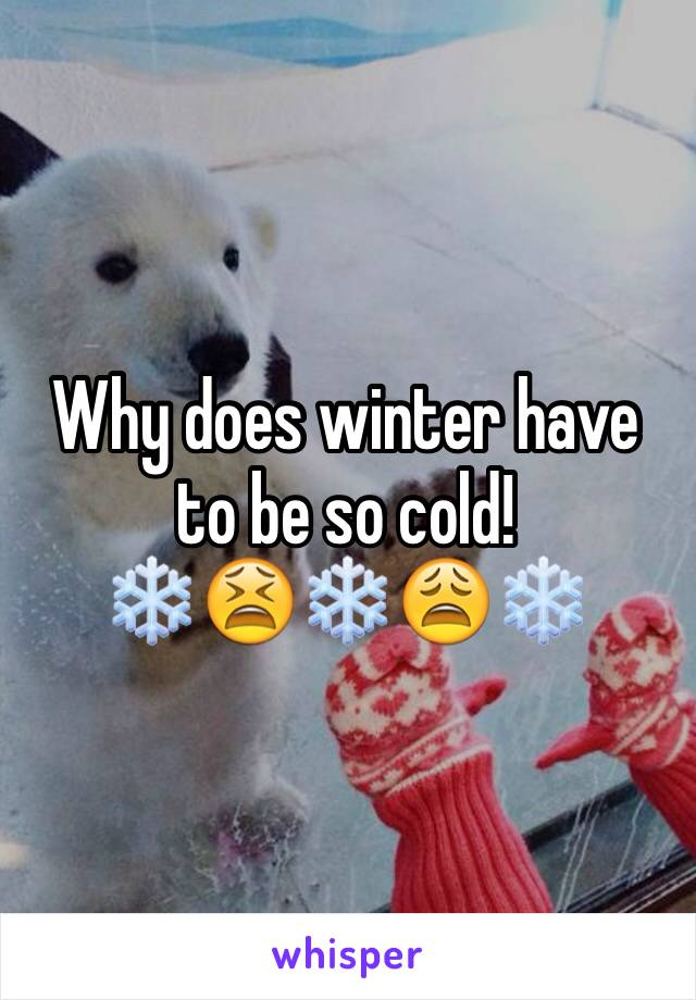 Why does winter have to be so cold!  ❄️😫❄️😩❄️