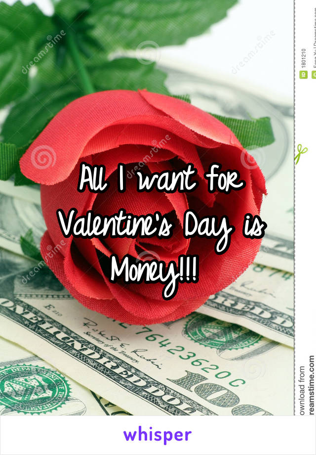 All I want for Valentine's Day is Money!!!