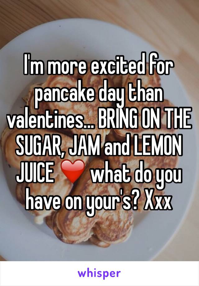 I'm more excited for pancake day than valentines... BRING ON THE SUGAR, JAM and LEMON JUICE ❤️ what do you have on your's? Xxx