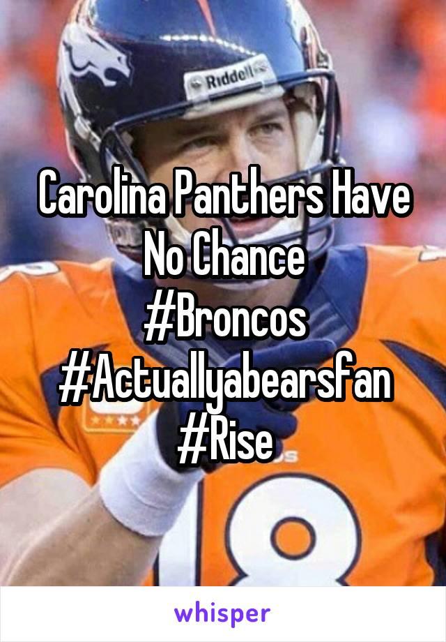 Carolina Panthers Have No Chance #Broncos #Actuallyabearsfan #Rise