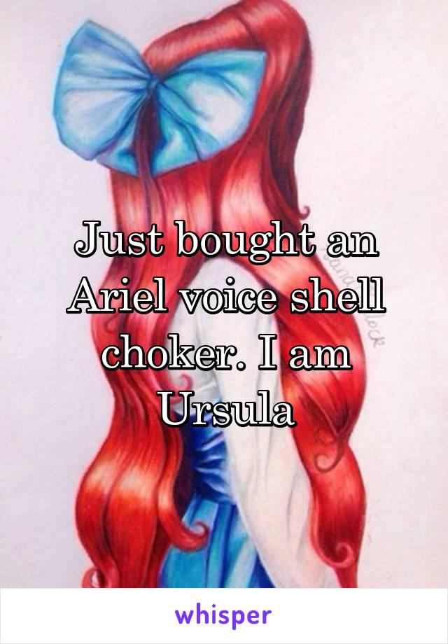 Just bought an Ariel voice shell choker. I am Ursula