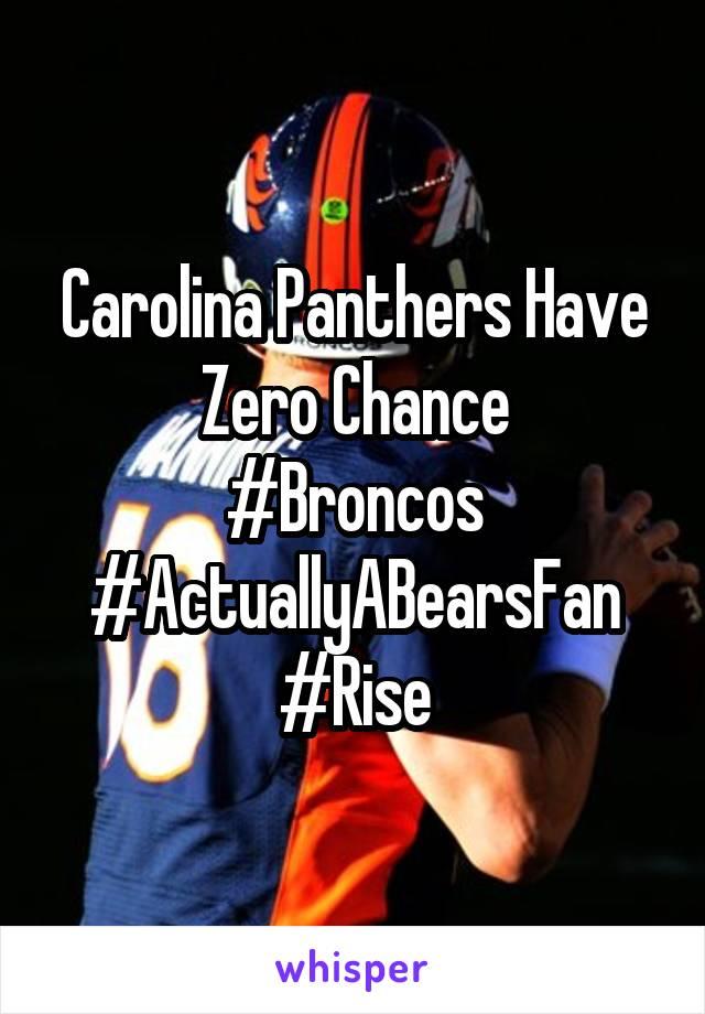 Carolina Panthers Have Zero Chance #Broncos #ActuallyABearsFan #Rise