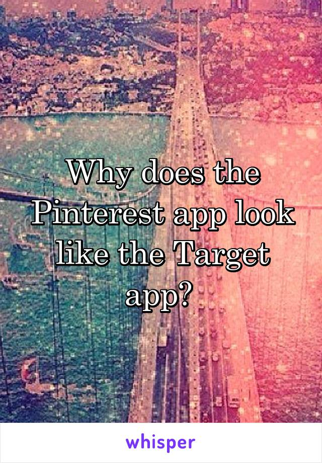 Why does the Pinterest app look like the Target app?