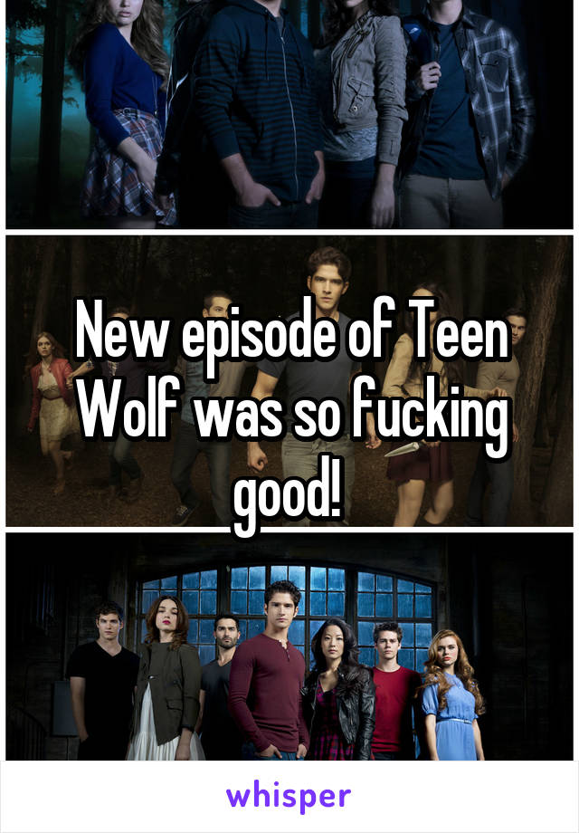 New episode of Teen Wolf was so fucking good!