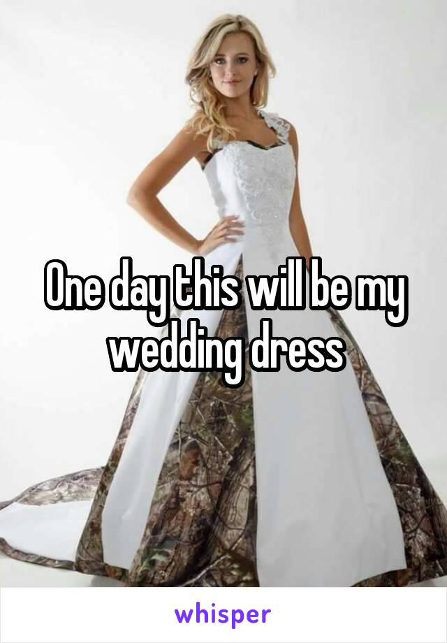 One day this will be my wedding dress