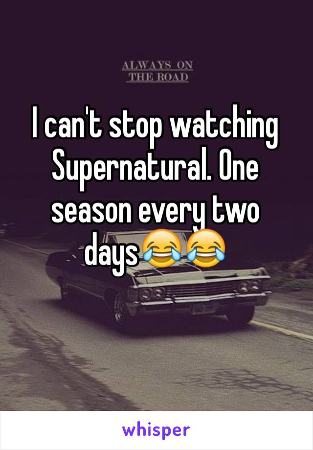 I can't stop watching Supernatural. One season every two days😂😂