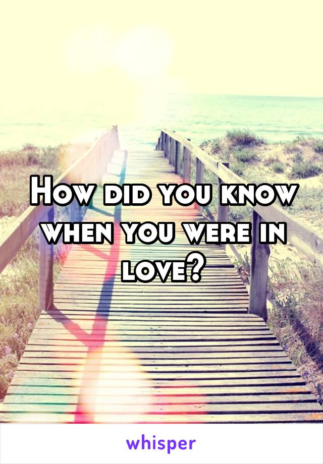 How did you know when you were in love?