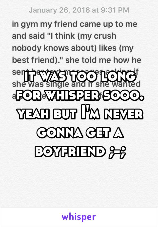 it was too long for whisper sooo. yeah but I'm never gonna get a boyfriend ;-;