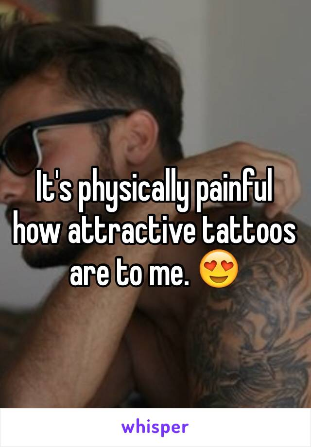 It's physically painful how attractive tattoos are to me. 😍