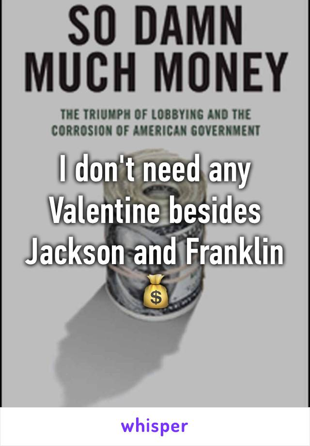 I don't need any Valentine besides Jackson and Franklin 💰