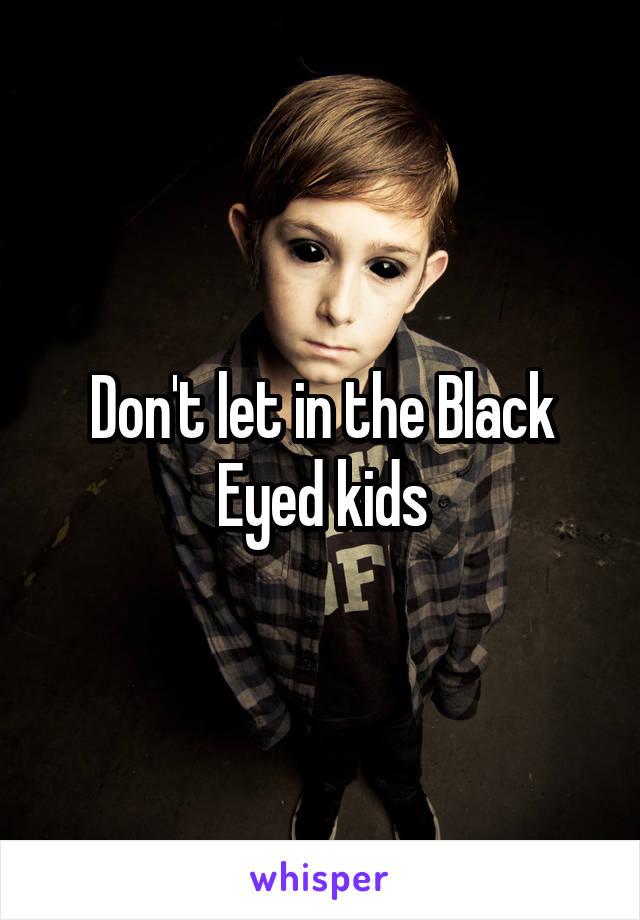 Don't let in the Black Eyed kids