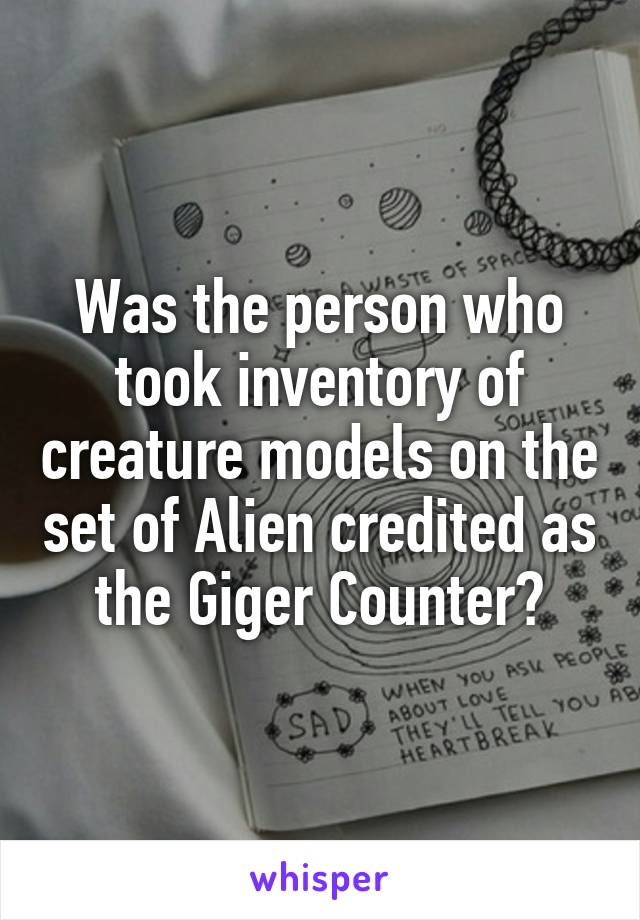 Was the person who took inventory of creature models on the set of Alien credited as the Giger Counter?