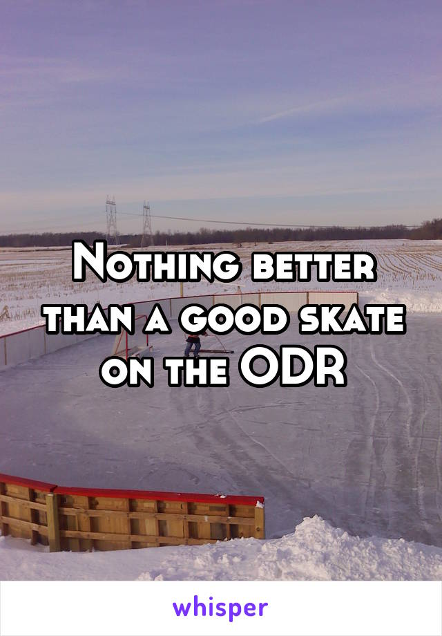 Nothing better than a good skate on the ODR