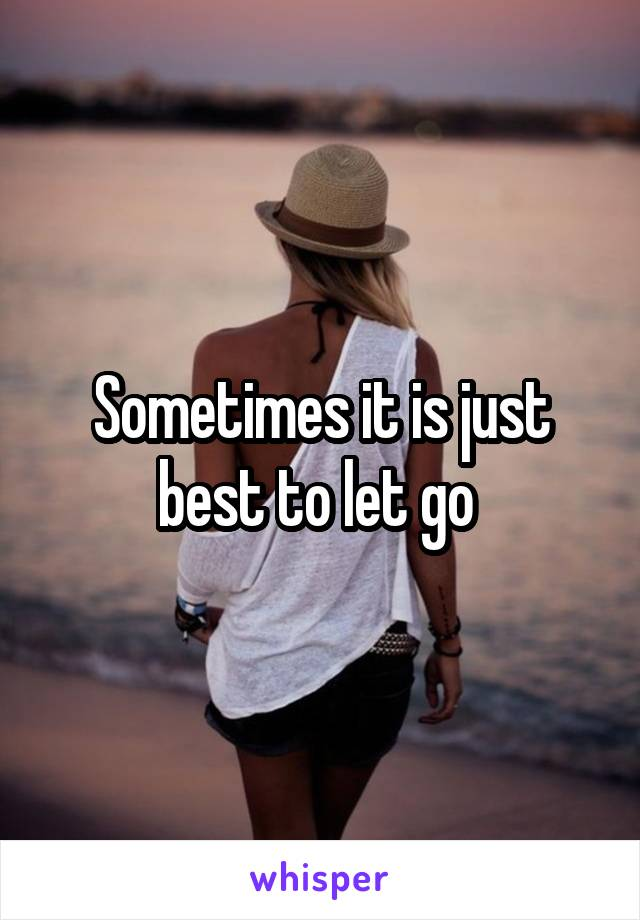 Sometimes it is just best to let go