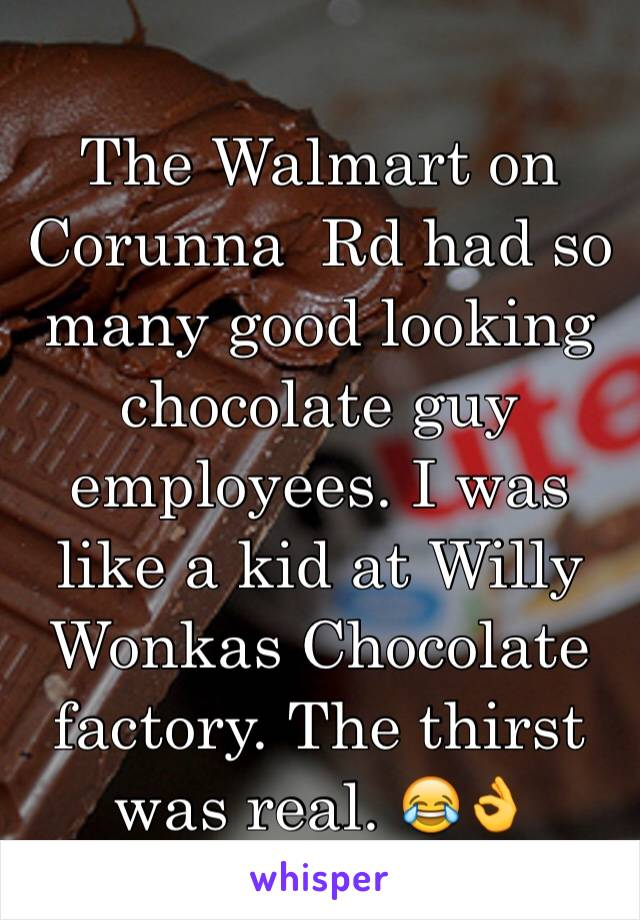 The Walmart on Corunna  Rd had so many good looking chocolate guy employees. I was like a kid at Willy Wonkas Chocolate factory. The thirst was real. 😂👌