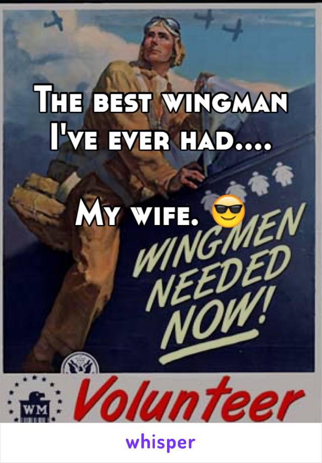 The best wingman I've ever had....  My wife. 😎