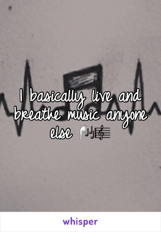 I basically live and breathe music anyone else 🎧🎼